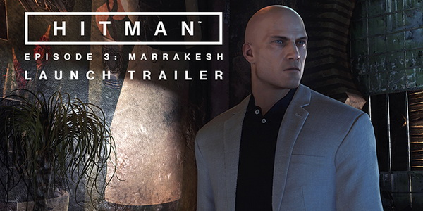 HITMAN_Episode_3_Marrakesh_Launch_Trailer